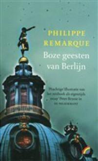 Boze geesten van Berlijn - Philippe Remarque