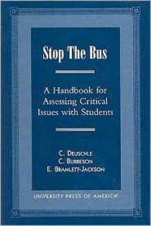 Stop the Bus: A Handbook for Assessing Critical Issues with Students - C. Deuschle