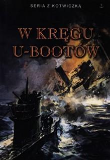 W kręgu U-bootów - praca zbiorowa