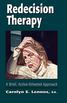 Redecision Therapy: A Brief, Action-Oriented Approach - Carolyn E. Lennox