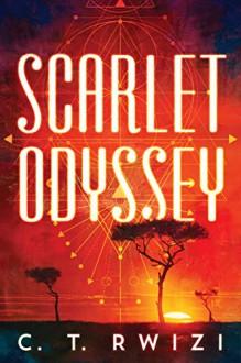Scarlet Odyssey - C. T. Rwizi