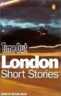 The Time Out Book Of London Short Stories - Nicholas Royle, Conrad Williams, Rhonda Carrier, Kim Newman, Esther Freud, Angelica Jacob, Stewart Home, Chris Petit, Steven Grant, Geoff Nicholson, John O'Connell, Michael Moorcock, Reuben Lane, Toby Litt, Tamara Smith, Robert Elms, Iain Sinclair, Courttia Newland, Leone