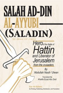 Saladin - Hero of the Battle of Hattin and Liberator of Jerussalam from the crusaders - ʻAbd Allāh Nāṣiḥ ʻUlwān