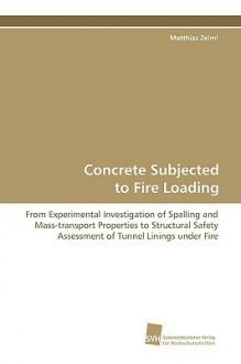 Concrete Subjected to Fire Loading - Matthias Zeiml