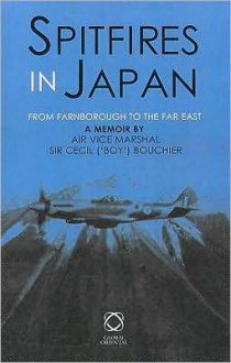 Spitfires in Japan: From Farnborough to the Far East. a Memoir - Cecil Bouchier, Dorothy Britton