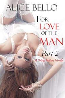 For Love of the Man: Part 2 - Mercy Walker, Alice Bello