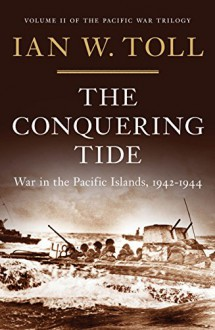 The Conquering Tide: War in the Pacific Islands, 1942-1944 - Ian W. Toll