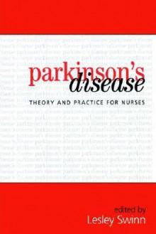 Parkinson's Disease: Theory and Practice for Nurses - Swinn, Swinn
