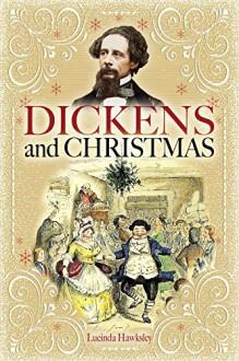 Dickens and Christmas - Lucinda Hawksley