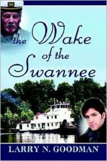 The Wake of the Swannee - Larry N. Goodman