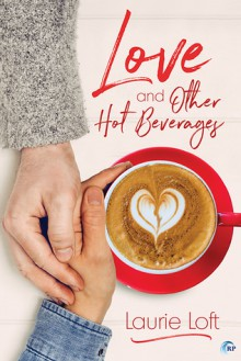 Love and Other Hot Beverages - Laurie Loft