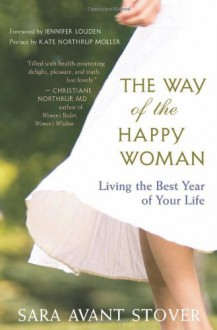 The Way of the Happy Woman: Living the Best Year of Your Life - Sara Avant Stover
