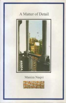 A Matter Of Detail - Maniza Naqvi
