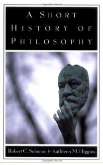 A Short History of Philosophy - Robert C. Soloman, Kathleen Marie Higgins