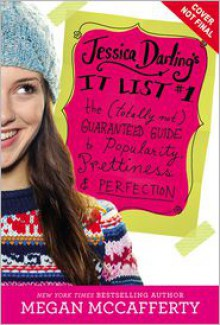 Jessica Darling's It List: The (Totally Not) Guaranteed Guide to Popularity, Prettiness & Perfection - Megan McCafferty