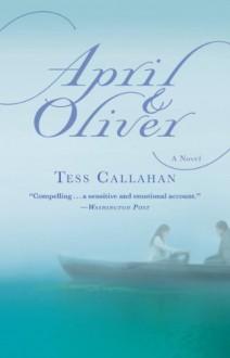 April & Oliver: A Novel - Tess Callahan