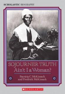 Sojourner Truth: Ain't I a Woman? - Patricia C. McKissack, Fredrick L. McKissack