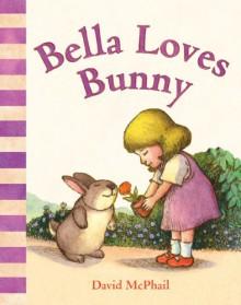Bella Loves Bunny - David McPhail