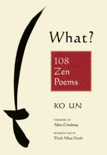 What? 108 Zen Poems - Ko Un,Allen Ginsberg,Thích Nhất Hạnh