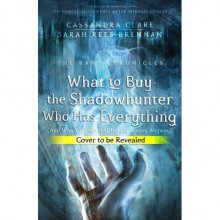 What to Buy the Shadowhunter Who Has Everything - Sarah Rees Brennan,Cassandra Clare
