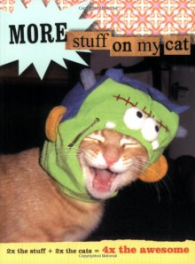 More Stuff on My Cat: 2x the Stuff + 2x the Cats = 4x the Awesome - Mario Garza