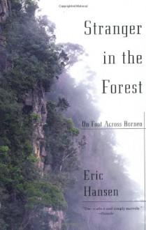 Stranger in the Forest: On Foot Across Borneo - Eric Hansen