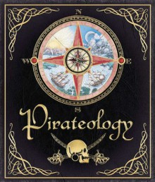 Pirateology: The Pirate Hunter's Companion - Dugald A. Steer