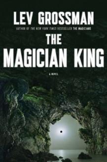 The Magician King (The Magicians #2) - Lev Grossman