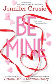 Be Mine: SizzleToo Fast to FallAlone With You - Jennifer Crusie, Shannon Stacey, Victoria Dahl