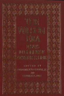 The Wilson Era: Essays in Honor of A. Link - John Milton Cooper Jr., Arthur S. Link, Charles E. Neu