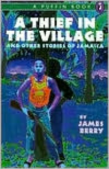 A Thief in the Village: And Other Stories of Jamaica - James Berry
