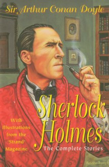 Sherlock Holmes: The Complete Stories - Arthur Conan Doyle