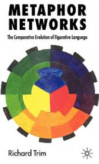 Metaphor Networks: The Comparative Evolution of Figurative Language - Richard Trim