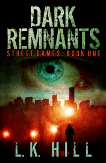 Dark Remnants (Street Games #1) - L.K. Hill