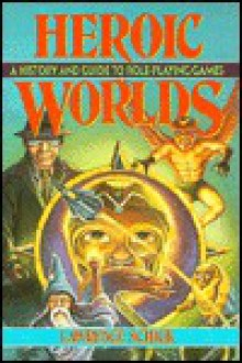 Heroic Worlds: A History and Guide to Role-Playing Games - Lawrence Schick