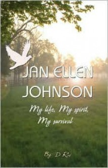 Jan Ellen Johnson: My Life, My Spirit, My Survival - D Rae