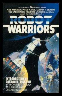 Robot Warriors - Philip K. Dick, Charles G. Waugh, Fred Saberhagen, Martin H. Greenberg, Poul Anderson, Theodore Sturgeon, Keith Laumer, Gordon R. Dickson, Christopher Anvil, Larry S. Todd