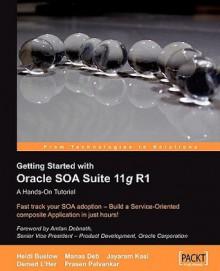 Getting Started With Oracle SOA Suite 11g R1 - A Hands-On Tutorial - Heidi Buelow, Manas Deb, Jayaram Kasi, Demed LHer, Prasen Palvankar