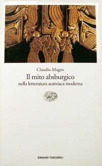 Il mito absburgico nella letteratura austriaca moderna - Claudio Magris