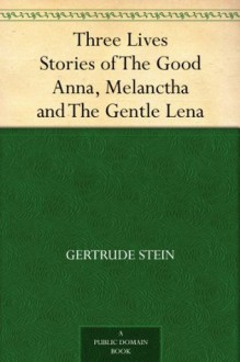 Three Lives Stories of The Good Anna, Melanctha and The Gentle Lena - Gertrude Stein