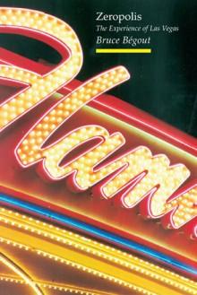 Zeropolis: The Experience of Las Vegas - Bruce Bégout, Liz Heron, Bruce Bégout
