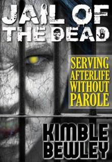 Jail Of The Dead - Kimble Bewley, Tony Lee, Jack Wallen