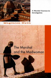 The Marshal and the Madwoman (A Florentine Mystery) - Magdalen Nabb