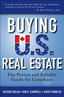 Buying U.S. Real Estate: The Proven and Reliable Guide for Canadians - Richard Dolan, Don R. Campbell, David Franklin