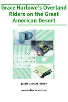 Grace Harlowe's Overland Riders on the Great American Desert (Large Print) - Jessie Graham Flower