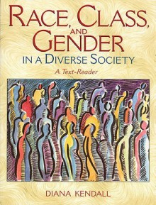 Race, Class, and Gender in a Diverse Society: A Text-Reader [With Access Code] - Diana Kendall
