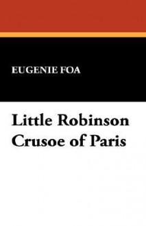 Little Robinson Crusoe of Paris - Eugénie Foa