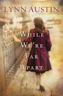 While We're Far Apart - Lynn Austin