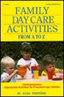 Family Day Care Activities: From A To Z - Joan Prestine
