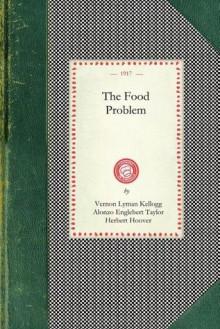 Food Problem - Vernon Lyman Kellogg, Alonzo Taylor, Herbert Hoover